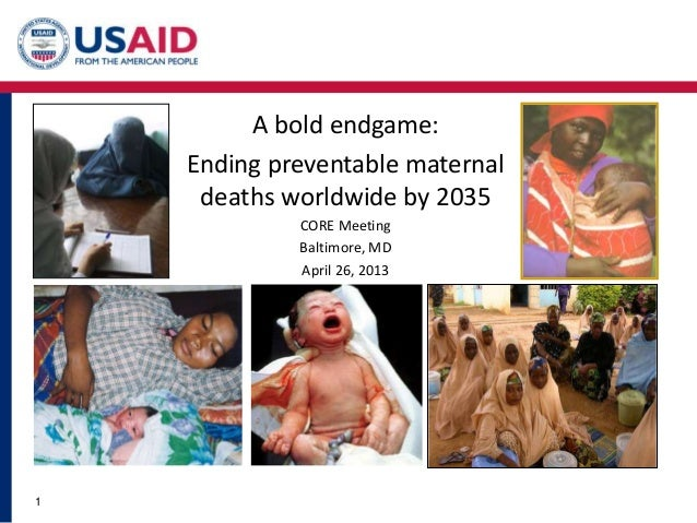 A bold endgame:Ending preventable maternaldeaths worldwide by 2035CORE MeetingBaltimore, MDApril 26, 20131