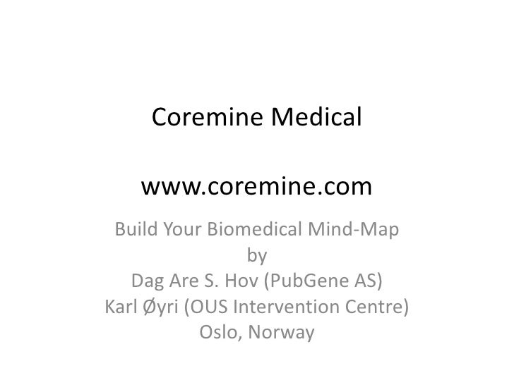 Coremine Medical    www.coremine.com Build Your Biomedical Mind-Map                  by   Dag Are S. Hov (PubGene AS)Karl ...
