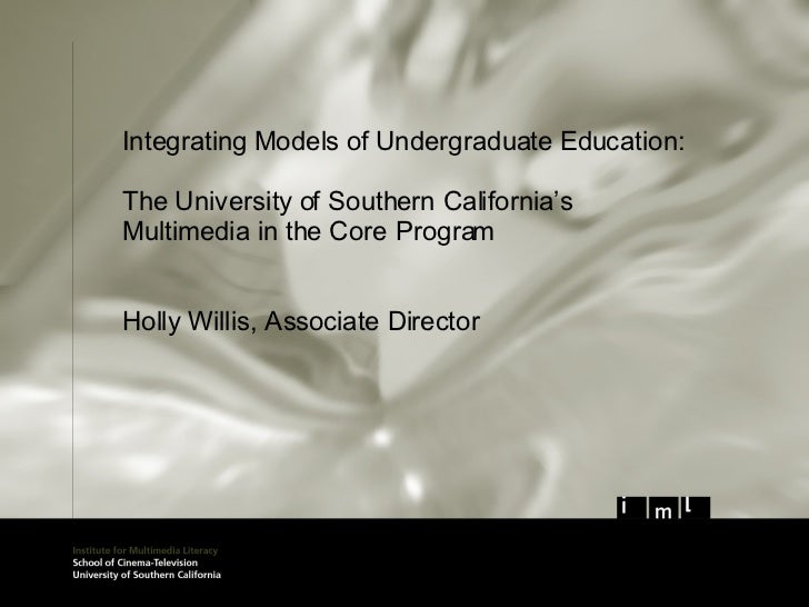 Integrating Models of Undergraduate Education: The University of Southern California's Multimedia in the Core Program Holl...