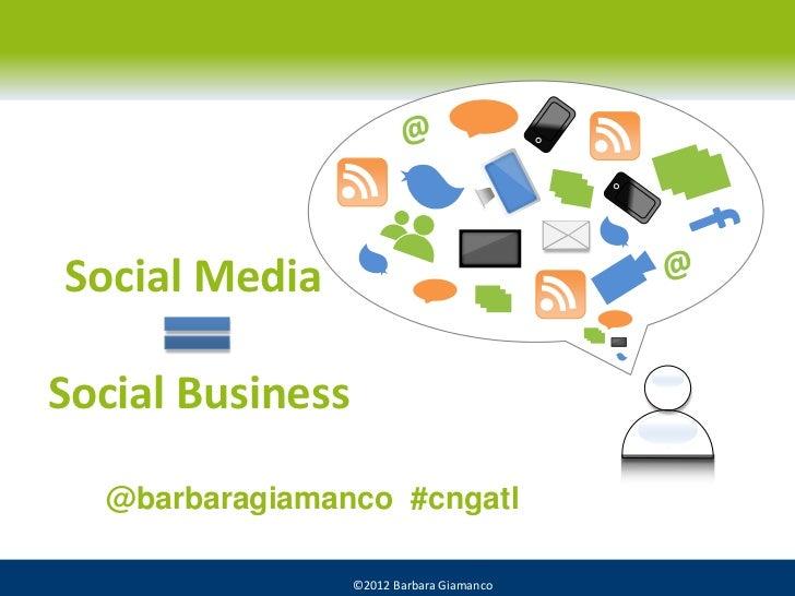 Social MediaSocial Business  @barbaragiamanco #cngatl                  ©2012 Barbara Giamanco