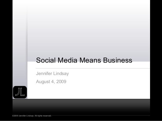 ©2009 Jennifer Lindsay. All rights reserved. Social Media Means Business Jennifer Lindsay August 4, 2009