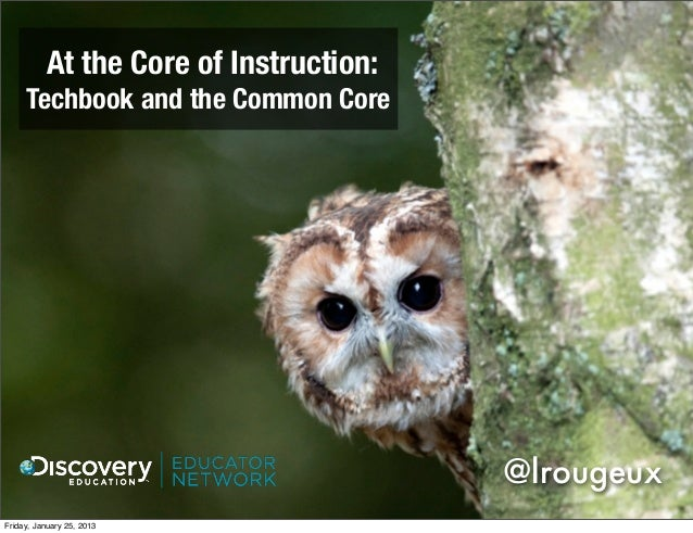 At the Core of Instruction:     Techbook and the Common Core                                        @lrougeuxFriday, Janua...