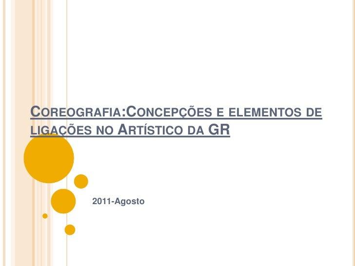 Coreografia:Concepções e elementos de ligações no Artístico da GR<br />2011-Agosto<br />