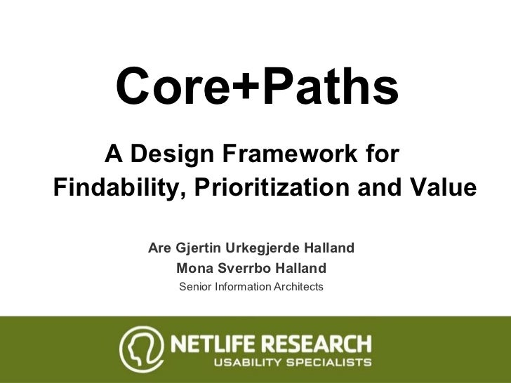 Core+Paths Are Gjertin Urkegjerde Halland Mona Sverrbo Halland Senior Information Architects A Design Framework for  Finda...