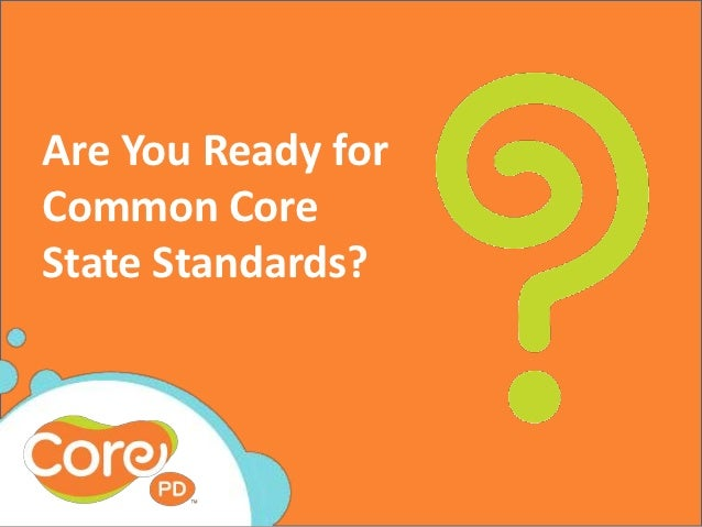 Are You Ready forCommon CoreState Standards?