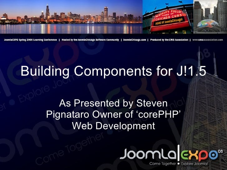 Building Components for J!1.5 As Presented by Steven Pignataro Owner of 'corePHP' Web Development