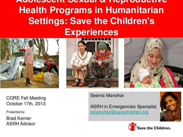 Adolescent Sexual & Reproductive Health Programs in Humanitarian Settings: Save the Children's Experiences  CORE Fall Meet...