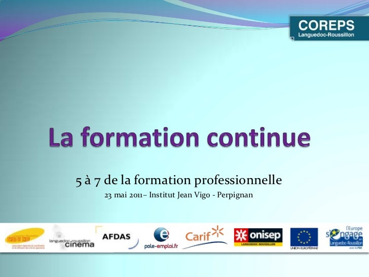 La formation continue<br />5 à 7 de la formation professionnelle<br />23 mai 2011– Institut Jean Vigo - Perpignan<br />