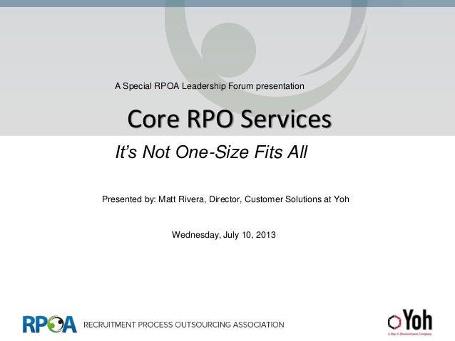 Core RPO Services A Special RPOA Leadership Forum presentation Presented by: Matt Rivera, Director, Customer Solutions at ...