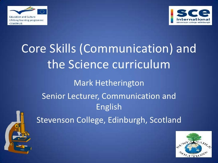 Core Skills (Communication) and    the Science curriculum            Mark Hetherington   Senior Lecturer, Communication an...