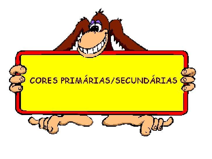 Apresentação Cores PrimáRias e SecundáRias - Mônica Barreto (UFAM)