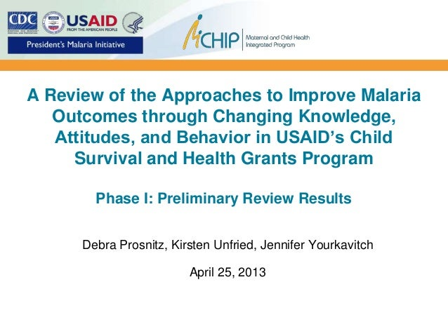 A Review of the Approaches to Improve MalariaOutcomes through Changing Knowledge,Attitudes, and Behavior in USAID's ChildS...