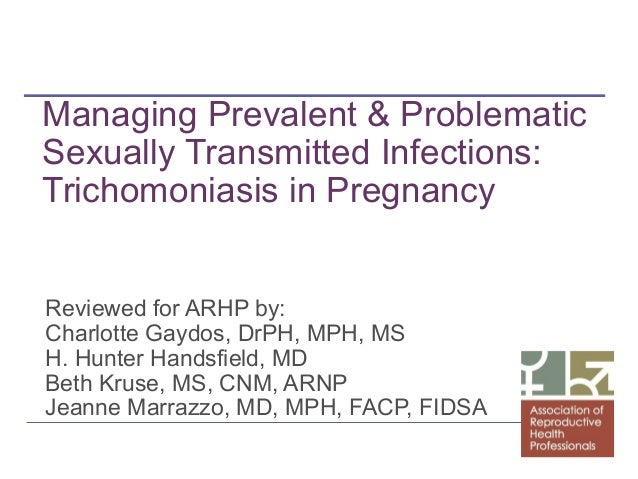 Managing Prevalent & Problematic Sexually Transmitted Infections: Trichomoniasis in Pregnancy Reviewed for ARHP by: Charlo...