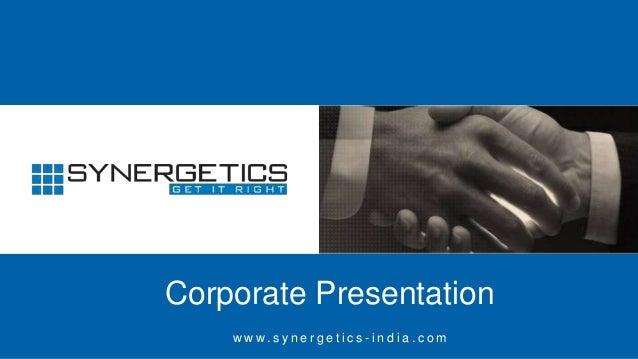 Corporate Presentation w w w. s y n e r g e t i c s - i n d i a . c o m