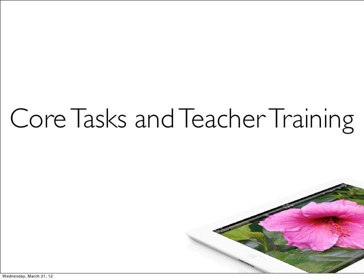 Core Tasks and Teacher TrainingWednesday, March 21, 12