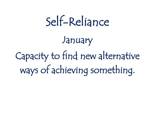 Self-Reliance January Capacity to find new alternative ways of achieving something.