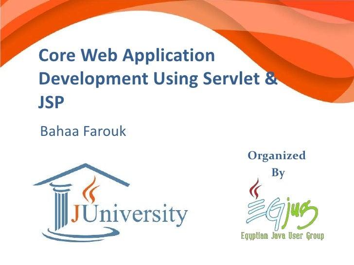 Core Web ApplicationDevelopment Using Servlet &JSPBahaa Farouk                       Organized                          By