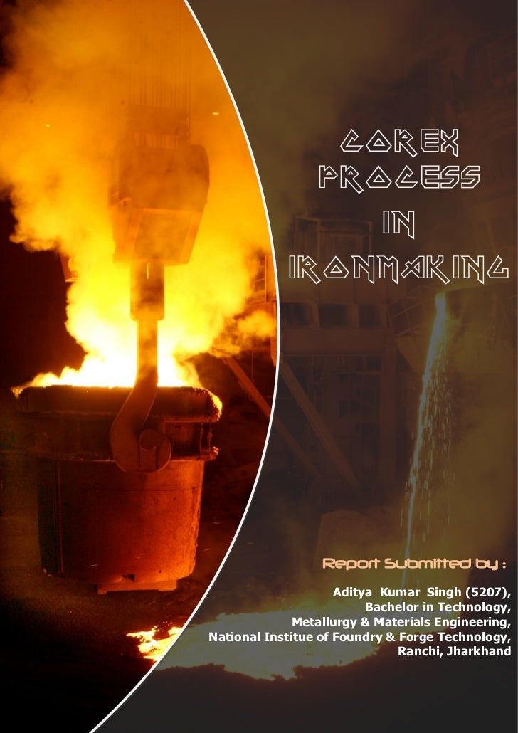 COREX               PROCESS                  in             IRONMAKING                       Report Submitted by :        ...