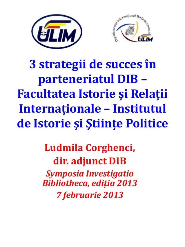 """Corghenci Ludmila. """"3 strategii de succes în parteneriatul DIB – Facultatea Istorie şi Relaţii Internaţionale – Institutul de Istorie şi Ştiinţe Politice"""""""