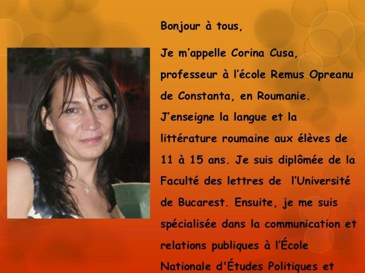 Bonjour à tous,Je m'appelle Corina Cusa,professeur à l'école Remus Opreanude Constanta, en Roumanie.J'enseigne la langue e...