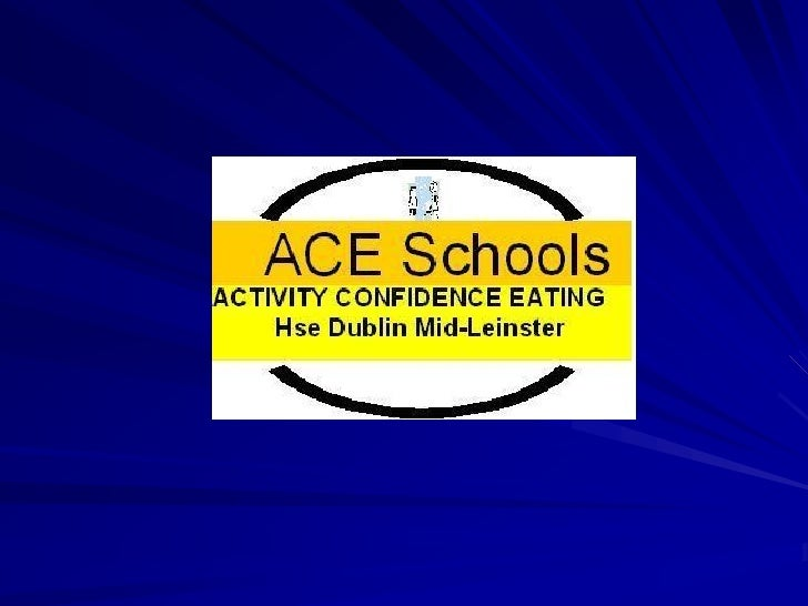 What is ACE Schools ? Multi-stakeholder project.  Facilitates whole school approach to developing healthy policies