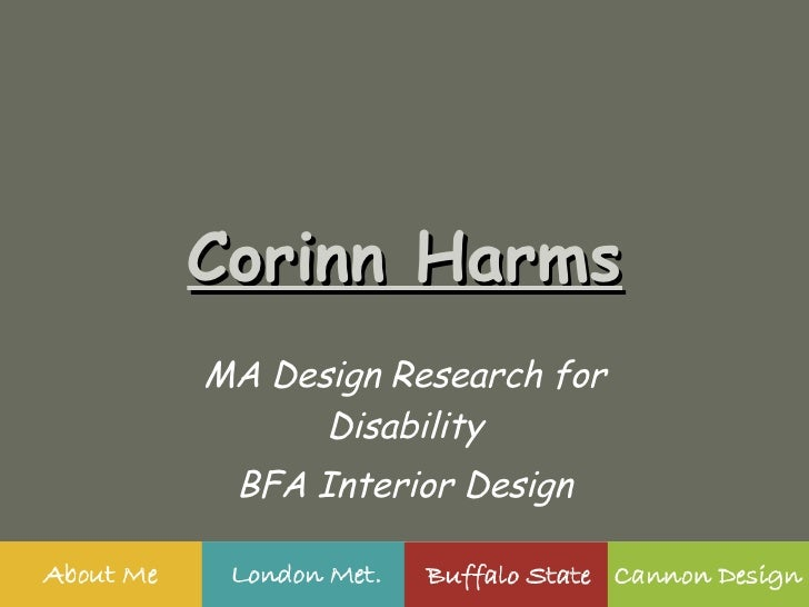 Corinn Harms MA Design Research for Disability BFA Interior Design [email_address]