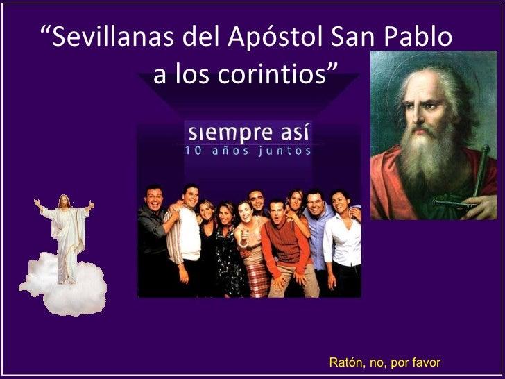 """"""" Sevillanas del Apóstol San Pablo a los corintios"""" Ratón, no, por favor"""