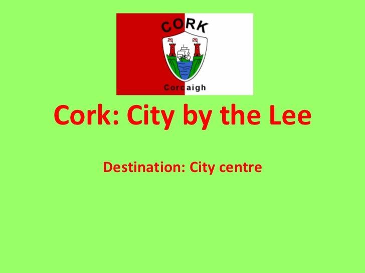 Cork: City by the Lee Destination: City centre