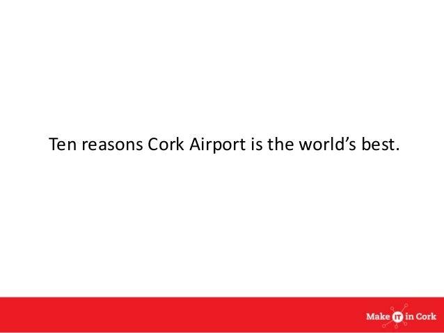 Ten reasons Cork Airport is the world's best.