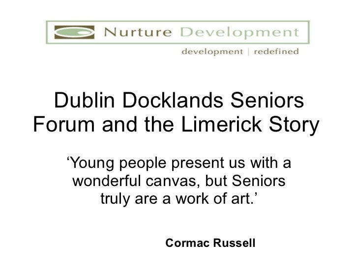 Dublin Docklands Seniors Forum and the Limerick Story  ' Young people present us with a wonderful canvas, but Seniors trul...