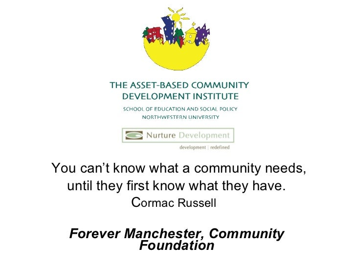 You can't know what a community needs, until they first know what they have. C ormac Russell   Forever Manchester, Communi...