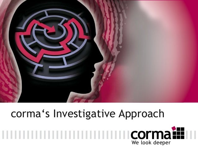 We look deeperWe look deepercorma's Investigative Approach