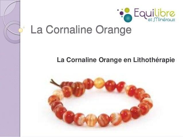 La Cornaline Orange La Cornaline Orange en Lithothérapie