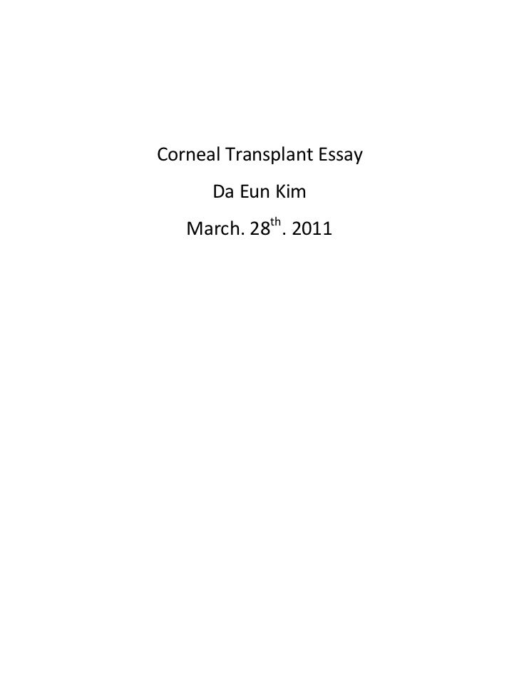 Corneal Transplant Essay<br />Da Eun Kim<br />March. 28th. 2011<br />An organ is a part of an organism that is typically s...