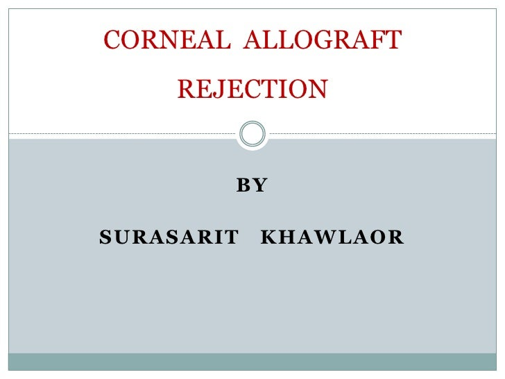 CORNEAL ALLOGRAFT      REJECTION           BY  SURASARIT   KHAWLAOR