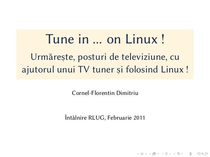 Tune in ... on Linux !  Urmăreste, posturi de televiziune, cu          ,ajutorul unui TV tuner si folosind Linux !        ...