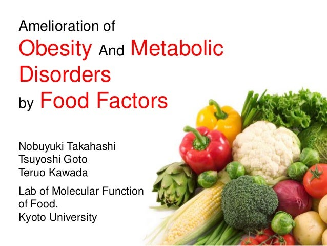 Amelioration ofObesity And MetabolicDisordersby Food FactorsNobuyuki TakahashiTsuyoshi GotoTeruo KawadaLab of Molecular Fu...