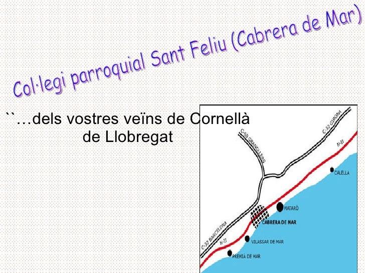 ``…dels vostres veïns de Cornellà de Llobregat Col·legi parroquial Sant Feliu (Cabrera de Mar)