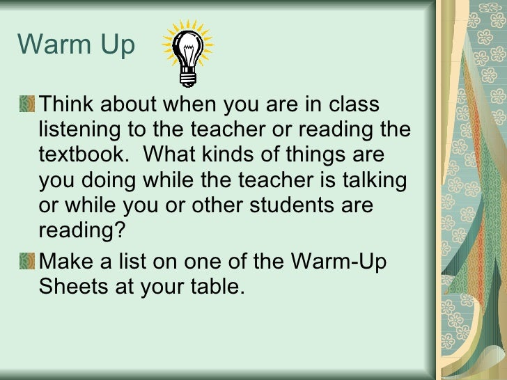 Warm Up <ul><li>Think about when you are in class listening to the teacher or reading the textbook.  What kinds of things ...