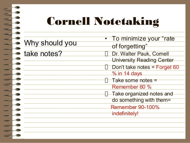 """Cornell Notetaking Why should you take notes? • To minimize your """"rate of forgetting"""" Dr. Walter Pauk, Cornell University ..."""