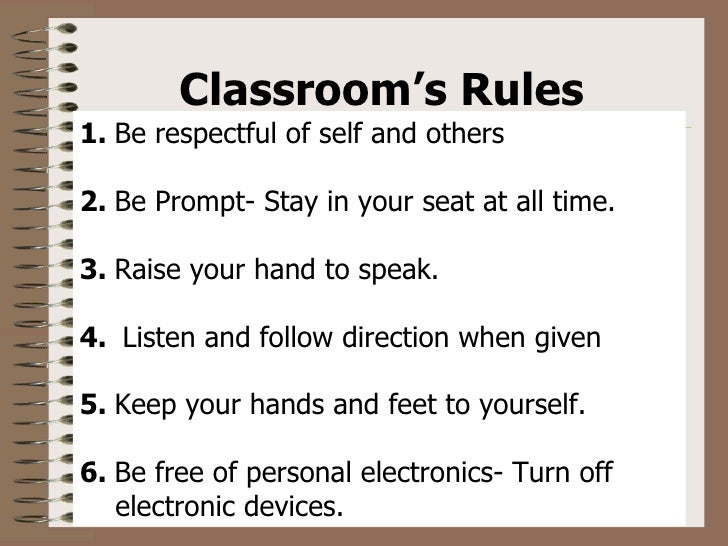 Classroom's Rules  1.   Be respectful of self and others 2.   Be Prompt- Stay in your seat at all time. 3.   Raise your ha...