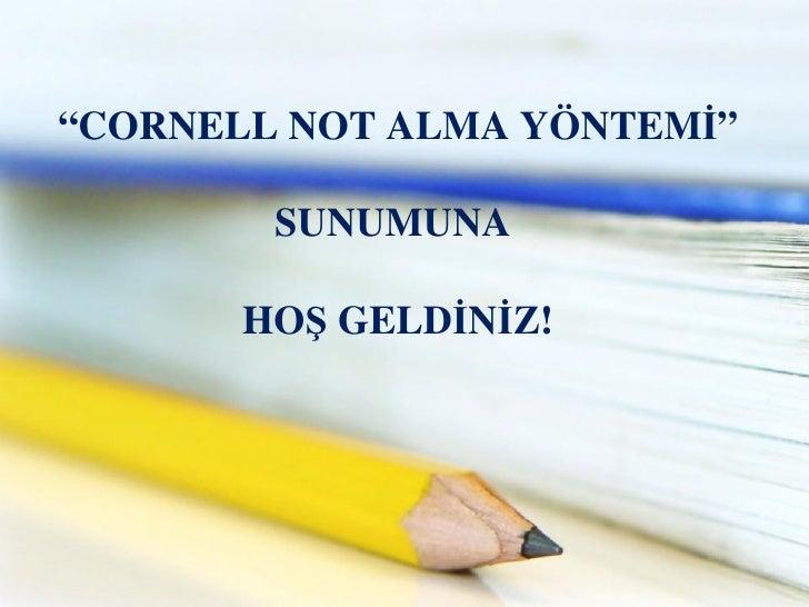 """"""" CORNELL NOT ALMA YÖNTEMİ"""" SUNUMUNA  HOŞ GELDİNİZ!"""