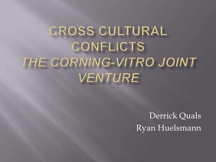Cross Cultural ConflictsThe Corning-Vitro Joint Venture<br />Derrick Quals<br />Ryan Huelsmann<br />