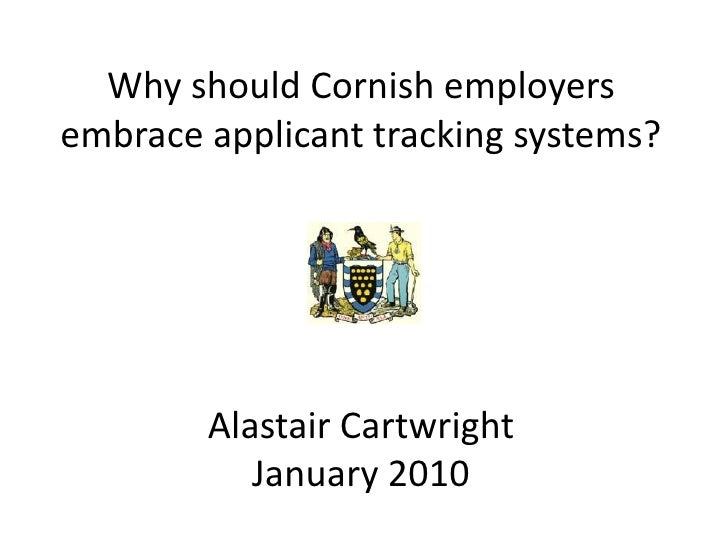 Why should Cornish employers embrace applicant tracking systems?             Alastair Cartwright            January 2010
