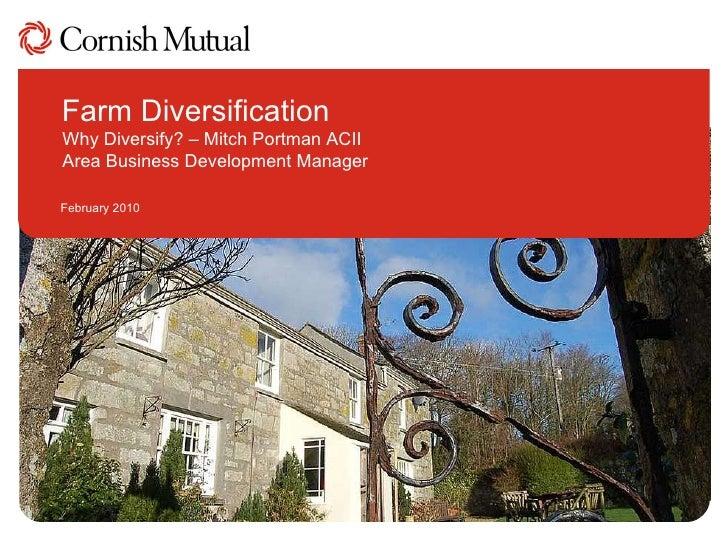 Farm Diversification Why Diversify? – Mitch Portman ACII  Area Business Development Manager February 2010