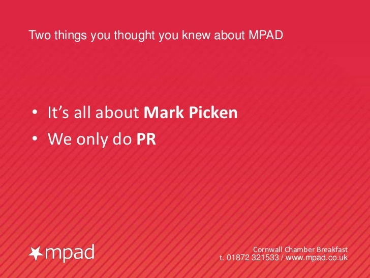 Two things you thought you knew about MPAD• It's all about Mark Picken• We only do PR                                     ...