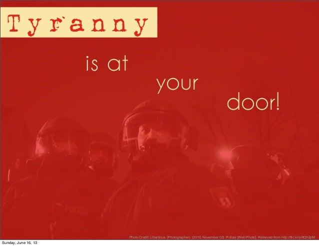 door!Tyrannyis atyourPhoto Credit: Libertinus. (Photographer). (2010, November 02). Polizei [Web Photo]. Retrieved from ht...