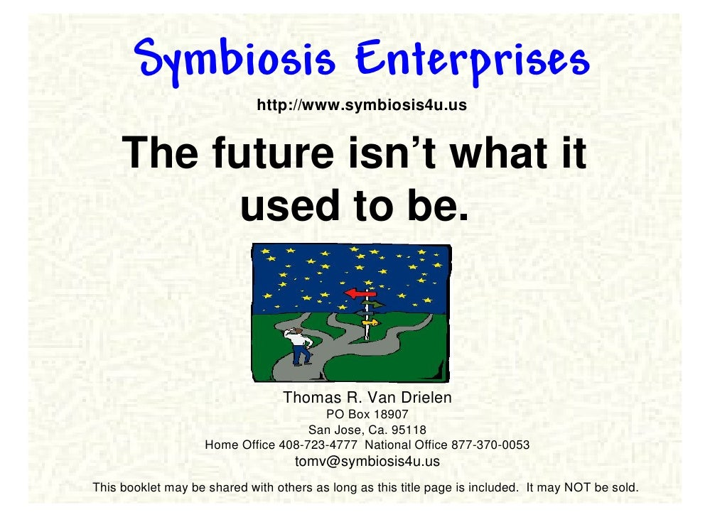 Symbiosis Enterprises                              http://www.symbiosis4u.us        The future isn't what it           use...
