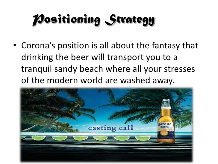 marketing strategy of corona beer International marketing corona beer)•formed positioning strategy• corona's position is all about the fantasy that drinking the beer will transport.