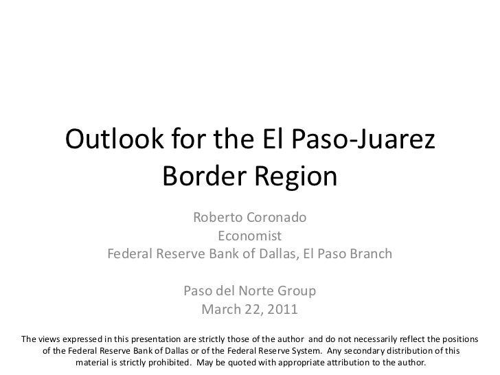 Outlook for the El Paso-Juarez                  Border Region                                   Roberto Coronado          ...
